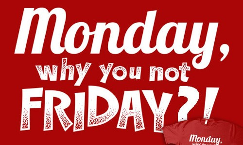 monday-why-you-not-friday